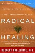 Radical Healing Integrating the World's Great Therapeutic Traditions to Create a New Transfo...