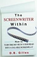 Screenwriter Within How to Turn the Movie in Your Head into a Salable Screenplay