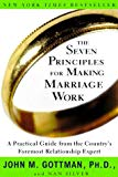 The Seven Principles for Making Marriage Work: A Practical Guide from the Country's Foremost...