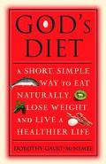 God's Diet A Short and Simple Way to Eat Naturally, Lose Weight, and Live a Healthier Life