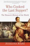 Who Cooked the Last Supper The Women's History of the World