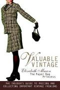 Valuable Vintage: The Insider's Guide To Pricing And Collecting Important Vintage Fashions