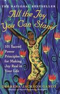 All the Joy You Can Stand 101 Sacred Power Principles for Making Joy Real in Your Life
