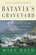 Batavia's Graveyard The True Story of the Mad Heretic Who Led History's Bloodiest Mutiny