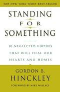 Standing for Something 10 Neglected Virtues That Will Heal Our Hearts and Homes