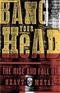 Bang Your Head The Rise and Fall of Heavy Metal