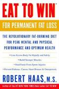 Eat to Win for Permanent Fat Loss The Revolutionary Fat-Burning Diet for Peak Mental and Phy...