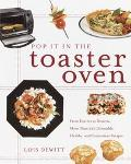 Pop It in the Toaster Oven From Entrees to Desserts, over 250 Delectable, Healthy, and Conve...