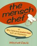 Mensch Chef Or Why Delicious Jewish Food Isn't an Oxymoron