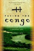 Facing the Congo A Modern-Day Journey into the Heart of Darkness