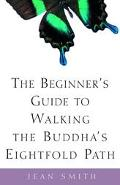 Beginner's Guide to Walking the Buddha's Eightfold Path