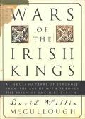 Wars of the Irish Kings A Thousand Years of Struggle from the Age of Myth Through the Reign ...