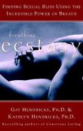 Breathing Ecstasy Finding Sexual Bliss Using the Incredible Power of Breath