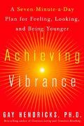 Achieving Vibrance: A Seven-Minute-A-Day Plan For Feeling, Looking, And Being Younger