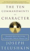 Ten Commandments of Character Essential Advice for Living an Honorable, Ethical, Honest Life