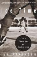 Ice Time A Tale of Fathers, Sons, and Hometown Heroes