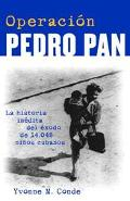 Operacion Pedro Pan LA Historia Inedita De 14.048 Ninos Cubanos