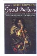 Grand Mothers: Poems, Reminiscences and Short Stories about the Keepers of Our Traditions - ...