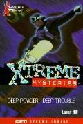 Deep Powder, Deep Trouble (X Games Xtreme Mysteries)