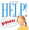 Help! A Girl's Absolutely Indispensable Guide to Divorce and Stepfamilies