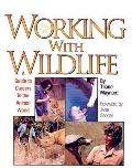 Working With Wildlife A Guide to Careers in the Animal World