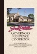South Dakota Governors Residence Cookbook : A Culinary Legacy celebrating the First Families...