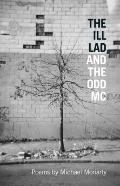 Ill Lad and the Odd MC : Poems by Michael Moriarty
