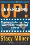 Leveraging UP! The key to launching your entertainment career