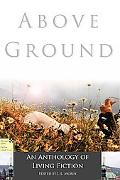 Above Ground: An Anthology of Living Fiction