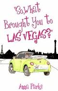 So, What Brought You to Las Vegas?