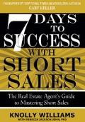 7 Days to Success with Short Sales Training Kit : The Real Estate Agent's Guide to Mastering...