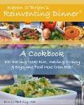 Reinventing Dinner : A Cookbook for Eating Healthier, Saving Money