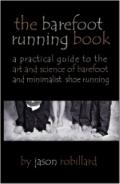 Barefoot Running Book : A Practical Guide to the Art and Science of Barefoot and Minimalist ...