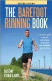 The Barefoot Running Book Second Edition: A Practical Guide to the Art and Science of Barefo...