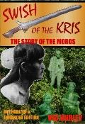 Swish of the Kris the Story of the Moros, Authorized and Enhanced Edition : Authorized and E...