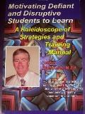 Motivating Defiant and Disruptive Students to Learn : A Kaleidoscope of Strategies and Train...