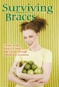 Surviving Braces : A guide of tips, recipes and more to help you get through orthodontic Tre...