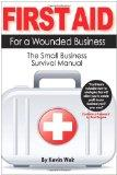 First Aid For A Wounded Business: The Small Business Survival Manual (Volume 1)