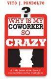 Why Is My Coworker So Crazy? (Why Is My Coworker So Crazy? A little book about lack of coope...