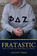 Fratastic : The Story of Phi Delta Zeta