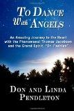 To Dance With Angels: An Amazing Journey to the Heart with the Phenomenal Thomas Jacobson an...
