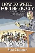 How to Write for the Big Guy : A Guide for Corporate Speechwriters and Their Bosses