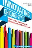 Innovating . . . Chicago-Style: How Local Innovators Are Building the National Economy