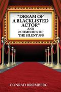 Dream of a Blacklisted Actor and 2 Plays from the Silent 50's