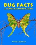 BUG FACTS a Young Explorer's Guide