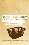 Encouragement... Between Loads of Laundry : Weekly Insight for Moms on the Go!