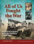 All of Us Fought the War : The University of Alabama and Its Men and Women in World War II