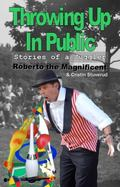Throwing up in Public : Stories of a Juggler