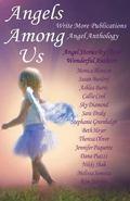 Angels among Us : Write More Publications Angel Anthology