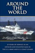 Around the World : 25 Years of Service As an Officer and Enlisted Man in the U. S. Army and ...